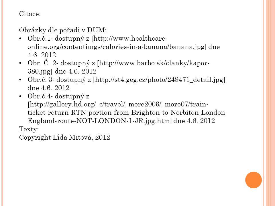 Citace: Obrázky dle pořadí v DUM: Obr.č.1- dostupný z [http://www.healthcare-online.org/contentimgs/calories-in-a-banana/banana.jpg] dne 4.6. 2012.